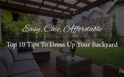 Easy, Chic, Affordable: Top 10 Tips To Dress Up Your Backyard – Part 1