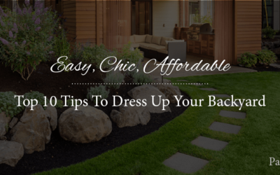 Easy, Chic, Affordable: Top 10 Tips To Dress Up Your Backyard – Part 2